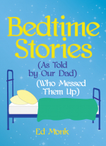 Bedtime Stories (As Told by Our Dad) (Who Messed Them Up) by Ed Monk