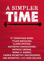 """A Simpler Time"" by Jonathan Dorf, Tyler Dwiggins, Claire Epstein, Kathryn Funkhouser, Patrick Greene, Mora V. Harris, Carrie McCrossen, Ian McWethy, and Don Zolidis"