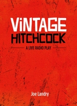 Vintage Hitchcock: A Live Radio Play by Joe Landry