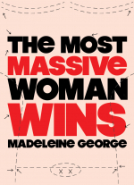 The Most Massive Woman Wins by Madeleine George