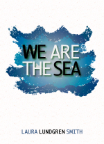 We Are The Sea by Laura Lundgren Smith