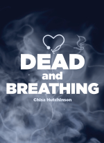 Dead and Breathing by Chisa Hutchinson