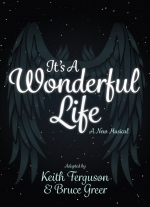 """It&#39s a Wonderful Life - The Musical"" adapted by Keith Ferguson music by Bruce Greer"