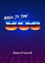 """Back to the 80s"" by Dean O'Carroll"
