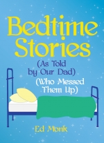 """Bedtime Stories (As Told by Our Dad) (Who Messed Them Up)"" by Ed Monk"