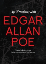 An Evening with Edgar Allan Poe adapted by Robert Mason. Based on the stories by Edgar Allan Poe