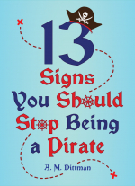 13 Signs You Should Stop Being a Pirate  by A. M. Dittman