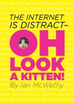 """The Internet is Distract--OH LOOK A KITTEN! (full-length)"" by Ian McWethy"