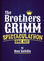 """The Brothers Grimm Spectaculathon"" by Don Zolidis"