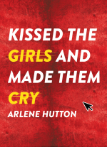 Kissed the Girls and Made Them Cry by Arlene Hutton