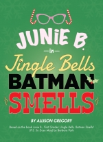 Junie B. in Jingle Bells, Batman Smells! by Allison Gregory, based on the book Junie B., First Grader: Jingle Bells, Batman Smells! (P.S. So Does May) by Barbara Park