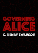"""Governing Alice"" by C. Denby Swanson"