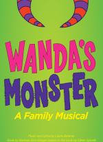 """Wanda's Monster: A Family Musical"" music and lyrics by Laurie Berkner, book by Barbara Zinn Krieger. Based on the book by Eileen Spinelli"