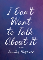 I Don&#39t Want to Talk About It by Bradley Hayward