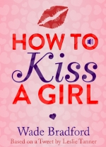 How To Kiss a Girl by Wade Bradford