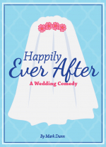 """Happily Ever After: A Wedding Comedy"" by Mark Dunn"