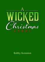 """A Wicked Christmas Carol"" by Bobby Keniston"