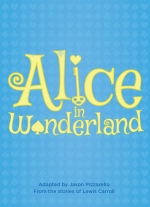 Alice in Wonderland adapted by Jason Pizzarello from the stories of Lewis Carroll