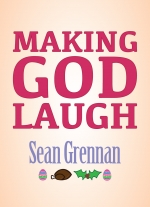 """Making God Laugh"" by Sean Grennan"