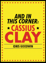 And in This Corner: Cassius Clay by Idris Goodwin