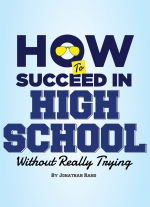 """How To Succeed in High School Without Really Trying"" by Jonathan Rand"