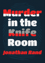 """Murder in the Knife Room (full-length version)""by Jonathan Rand"