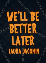 """We&#39ll be better later"" by Laura Jacqmin"