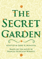 The Secret Garden adapted by Jerry R. Montoya