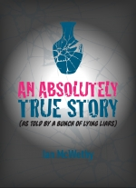 """An Absolutely True Story (As Told by a Bunch of Lying Liars) by Ian McWethy"