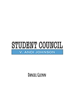 Student Council v. Andi Johnson: A Stay-At-Home Play by Daniel Glenn