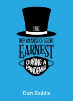 The Importance of Being Earnest in a Pandemic: A Stay- At-Home Play