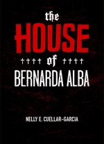 """The House of Bernarda Alba"" adapted by Nelly E. Cuellar-Garcia"