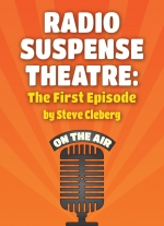 """Radio Suspense Theatre: The First Episode"" by Steve Cleberg"