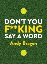 """Don&#39t You F**king Say a Word"" by Andy Bragen"