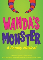 """Wanda&#39s Monster: A Family Musical"" music and lyrics by Laurie Berkner, book by Barbara Zinn Krieger. Based on the book by Eileen Spinelli"