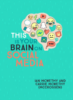This Is Your Brain On Social Media by Ian McWethy and Carrie McCrossen