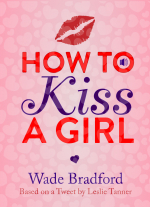 How to Kiss a Girl by Wade Bradford, based on a Tweet by Leslie Tanner