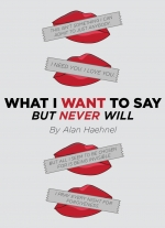 What I Want to Say But Never Will by Alan Haehnel