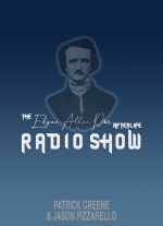 The Edgar Allan Poe Afterlife Radio Show by Patrick Greene & Jason Pizzarello