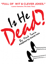 Is He Dead? adapted by David Ives, based on the play by Mark Twain