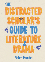 The Distracted Scholar&#39s Guide to Literature and Drama by Peter Bloedel