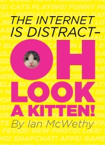 The Internet is Distract--OH LOOK A KITTEN! (full-length) by Ian McWethy