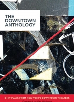 The Downtown Anthology: 6 Hit Plays from New York&#39s Downtown Theaters