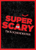 Super Scary  by Tim Kochenderfer