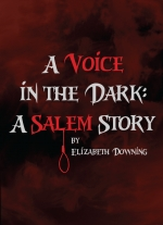 A Voice in the Dark: A Salem Story by Elizabeth Downing