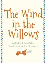 The Wind in the Willows adapted by T. James Belich