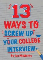 13 Ways to Screw Up Your College Interview by Ian McWethy