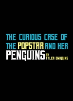 The Curious Case of the Pop Star and Her Penguins: A Stay-At-Home Play by Tyler Dwiggins