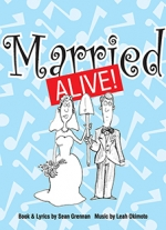 """Married Alive!"" by Sean Grennan music by Leah Okimoto"