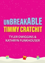 """Unbreakable Timmy Cratchit"" by Tyler Dwiggins, Kathryn Funkhouser"